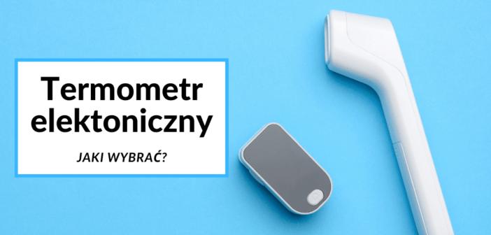 Jaki termometr elektroniczny bezdotykowy najlepiej wybrać.